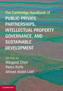 The Cambridge Handbook of Public Private Partnerships  Intellectual Property Governance  and Sustainable Development
