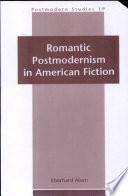 Romantic Postmodernism In American Fiction Book PDF