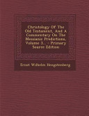 Christology Of The Old Testament And A Commentary On The Messianic Predictions Volume 3 Primary Source Edition