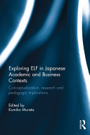 Exploring ELF in Japanese Academic and Business Contexts