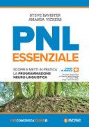 PNL essenziale. Scopri e metti in pratica la programmazione neuro-linguistica