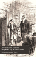 How Benjamin Franklin, the printer boy, made his mark ebook