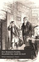 How Benjamin Franklin  the printer boy  made his mark