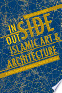 Inside Outside Islamic Art And Architecture