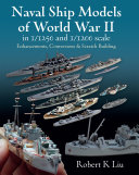 Naval Ship Models of World War II in 1 1250 and 1 1200 Scales