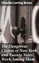 The Dangerous Classes of New York, and Twenty Years' Work Among Them [Pdf/ePub] eBook