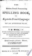 The Modern French Pronouncing Spelling Book, Or Key to the French Language. On an Approved Plan