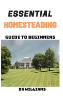 Essential Homesteading Guide