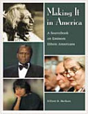 Making it in America: A Sourcebook on Eminent Ethnic Americans