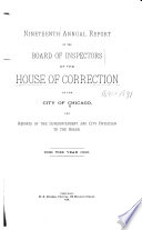 Annual Report of the Board of Inspectors  and of the Superintendent and House Physician of the House of Correction of the City of Chicago