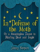 In Defense of the Moth  or a Meaningless Dance In Blinding Heat and Light Book PDF