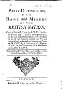 Party Distinctions, the Bane and Misery of the British Nation. Or, an earnest, unprejudic'd perswasive to union and harmony among ourselves, etc. [Signed: Petronius.]