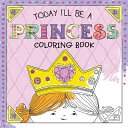 Today I ll Be a Princess Coloring Book Book PDF