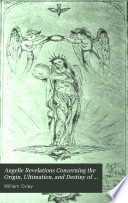 Angelic revelations concerning the origin  ultimation  and destiny of the human spirit  by W  Oxley   Book PDF