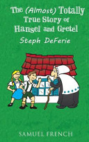 The  Almost  Totally True Story of Hansel and Gretel