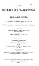 On the Government Waterworks in Trafalgar Square     With an abstract of the discussion upon the paper  Edited by Charles Manby and James Forrest     Excerpt Minutes of Proceedings of the Institution of Civil Engineers  etc