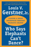 Who Says Elephants Can't Dance?: Leading a Great Enterprise Through ...