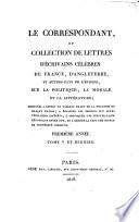 Le correspondant, ou Collection de lettres d'écrivains célébres de France, d'Angleterre, et autres pays de l'Europe, sur la politique, la morale et la littérature... Première année