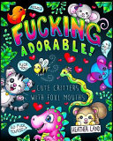 Fucking Adorable Sweary Adult Coloring Book