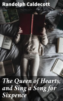 The Queen of Hearts, and Sing a Song for Sixpence Pdf/ePub eBook