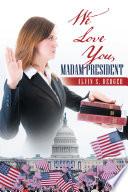 We Love You  Madam President Book