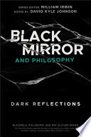 """Black Mirror and Philosophy: Dark Reflections"" by David Kyle Johnson, William Irwin"