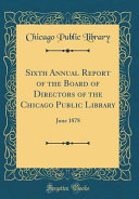 Sixth Annual Report Of The Board Of Directors Of The Chicago Public Library