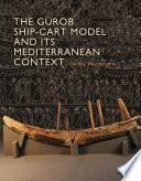 The Gurob Ship Cart Model and Its Mediterranean Context