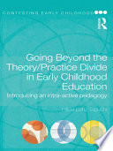 Going Beyond the Theory Practice Divide in Early Childhood Education