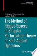 The Method of Rigged Spaces in Singular Perturbation Theory of Self Adjoint Operators
