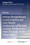 Archean Mesoproterozoic Crustal Evolution and Crust mantle Geodynamics of Western Liaoning Northeastern Hebei Provinces  North China Craton