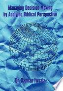 Managing Decision Making by Applying Biblical Perspective