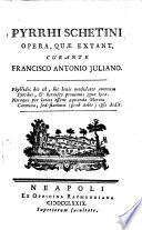 Pyrrhi Schetini opera, quae extant, curante Francisco Antonio Juliano