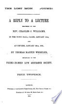 The Lost Money Found  A Reply to a Lecture Delivered by C  J  Williams  on the    Friend in Ned Life Assurance Society      Etc