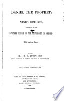 Daniel the Prophet  Nine lectures  delivered in the Divinity School of the University of Oxford  with copious notes  etc