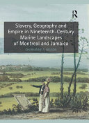 Slavery  Geography and Empire in Nineteenth Century Marine Landscapes of Montreal and Jamaica