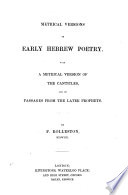 Metrical Versions Of Early Hebrew Poetry With A Metrical Version Of The Canticles And Of Passages From The Later Prophets