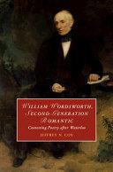 William Wordsworth  Second Generation Romantic