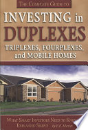 The Complete Guide To Investing In Duplexes Triplexes Fourplexes And Mobile Homes