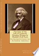 Narrative of the life of Frederick Douglass Written by Himself (Full Text). Introduction by Atidem Aroha.