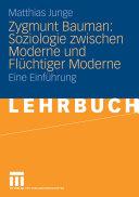 Zygmunt Bauman: Soziologie zwischen Moderne und Flüchtiger Moderne