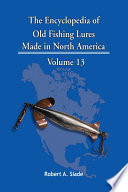 """The Encyclopedia of Old Fishing Lures: Made in North America"" by Robert A. Slade"