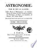 Astronomie, par M. de La lande, lecteur Royal en mathematiques; de l'Academie Royale des Sciences de Paris; de celles de Londres, de Petersbourg, de Berlin, de Stockholm, de Bologne, &c. Censeur Royal. Tome premier -quatrieme