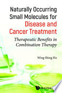 Naturally Occurring Small Molecules For Disease And Cancer Treatment  Therapeutic Benefits In Combination Therapy Book