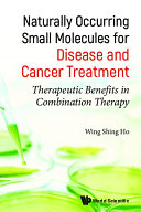 Naturally Occurring Small Molecules For Disease And Cancer Treatment  Therapeutic Benefits In Combination Therapy
