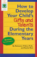 How to Develop Your Child s Gifts and Talents During the Elementary Years Book PDF