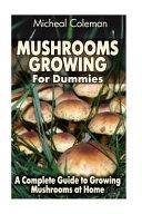 Mushrooms Growing for Dummies