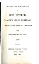 Catalogue of an Exhibition of One Hundred Famous First Editions in English and French Literature from December 1st to 14th  1909