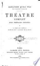 Théâtre complet ...: La Dame aux Camélias. Diane de Lys. Le bijou de la reine