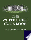 """The White House Cook Book"" by F. L. Gillette, H. Ziemann"